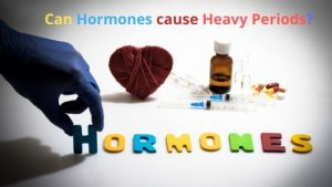 Can Hormones cause Heavy Periods