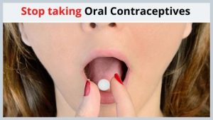 Stop taking Oral Contraceptives