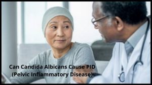 Can Candida Albicans Cause PID (Pelvic Inflammatory Disease)