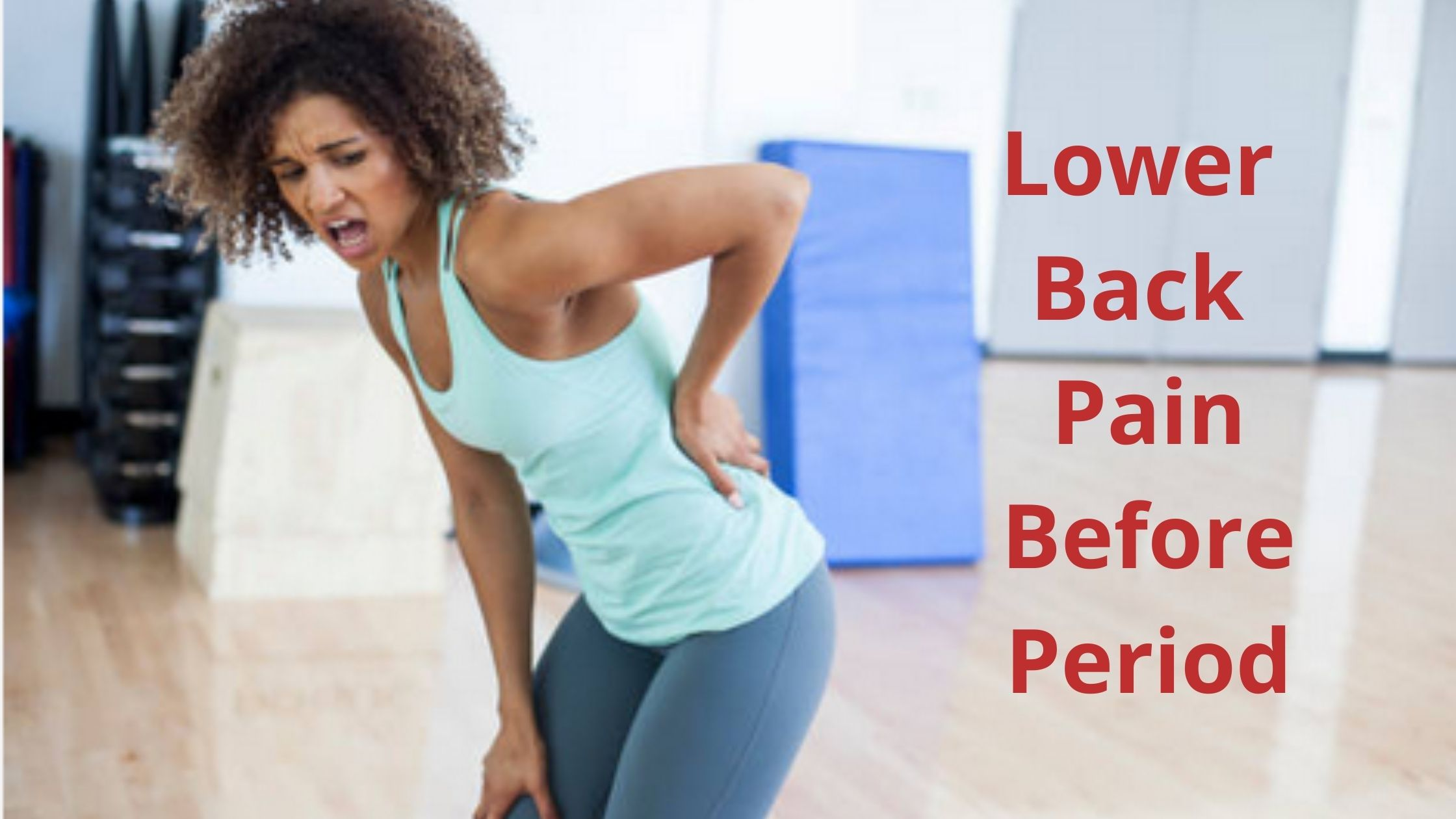 Lower Back Pain Before Period - Cause, Symptom and Treatment.