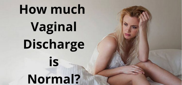 How much Vaginal Discharge is Normal