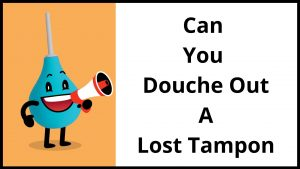 Can You Douche Out A Lost Tampon