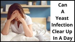 Can A Yeast Infection Clear Up In A Day