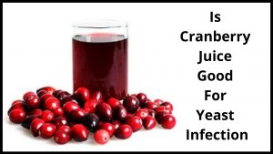 Is Cranberry Juice Good For Yeast Infection