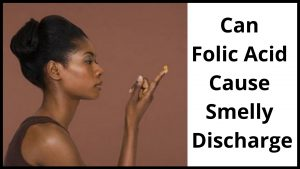 Can Folic Acid Cause Smelly Discharge