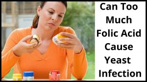 Can Too Much Folic Acid Cause Yeast Infection
