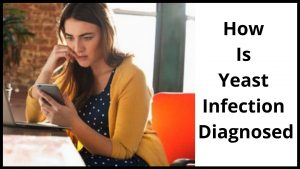 How Is Yeast Infection Diagnosed