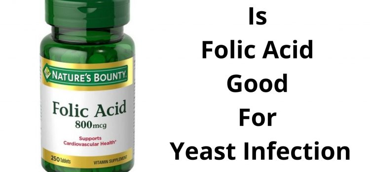 Is Folic Acid Good For Yeast Infection