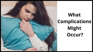 What Complications Might Occur