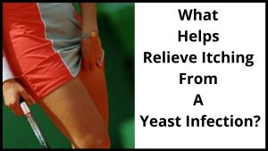 What Helps Relieve Itching From A Yeast Infection