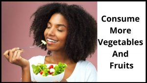 Consume more vegetables and fruits