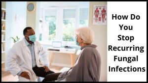 How Do You Stop Recurring Fungal Infections