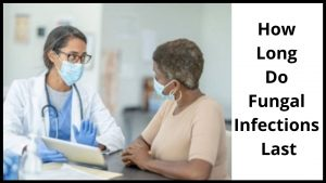 How Long Do Fungal Infections Last