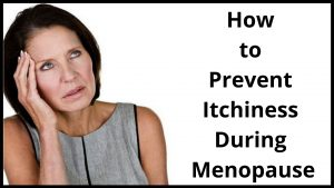 How to Prevent Itchiness During Menopause
