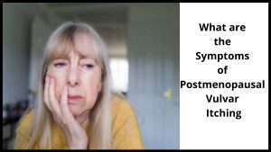 What are the Symptoms of Postmenopausal Vulvar Itching