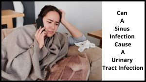 Can A Sinus Infection Cause A Urinary Tract Infection